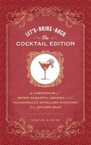Let's Bring Back: The Cocktail Edition: A Compendium of Impish, Romantic, Amusing, and Occasionally Appalling Potations from Bygone Eras PDF
