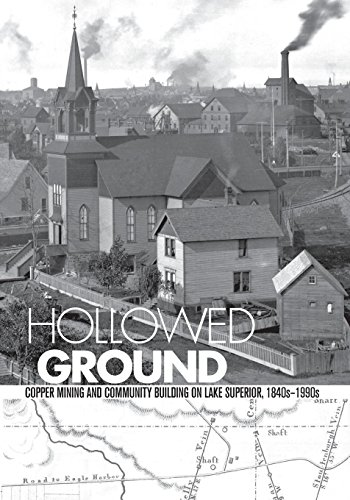 Hollowed Ground: Copper Mining and Community Building on Lake Superior, 1840s-1990s (Great Lakes Books Series) ()