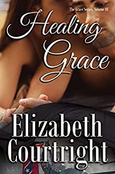 Healing Grace (The Grace Series Book 3) by [Courtright, Elizabeth]