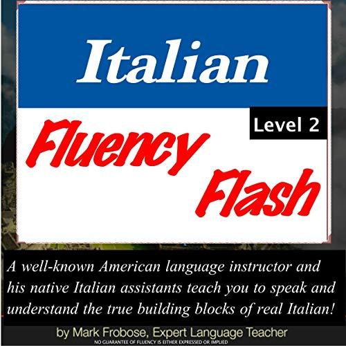 Italian Fluency Flash 2: Five Hours of Intermediate to Advanced Fluency Training (Italian Language Training)