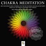 Chakra Meditation: Mit der Kraft der Chakras zu tiefer innerer Ausgeglichenheit - Für alle zentralen Themen des Lebens