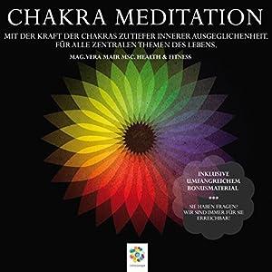 Chakra Meditation: Mit der Kraft der Chakras zu tiefer innerer Ausgeglichenheit - Für alle zentralen Themen des Lebens Hörbuch