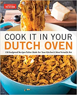 Cook It In Your Dutch Oven 150 Foolproof Recipes Tailor Made For Your Kitchen S Most Versatile Pot America S Test Kitchen 9781945256561 Amazon Com Books
