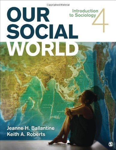 Our Social World: Introduction to Sociology 4th (fourth) Edition by Ballantine, Jeanne H., Roberts, Keith A. published by SAGE Publications, Inc (2013)