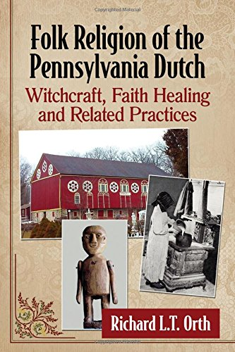 Folk Religion of the Pennsylvania Dutch: Witchcraft, Faith Healing and Related Practices ()