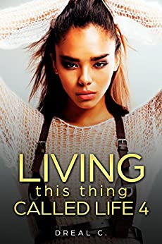 Living this thing called Life 4 by [C., Dreal]