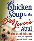 img - for Chicken Soup for the Dog Lover's Soul The Mini Edition (Chicken Soup for the Soul) book / textbook / text book