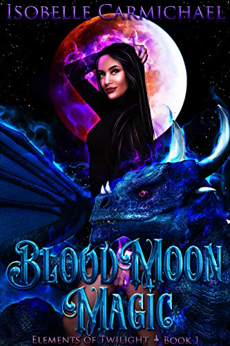 Blood Moon Magic: A Why Choose Novel (Elements of Twilight Book 1) by [Carmichael, Isobelle]