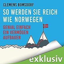 So werden Sie reich wie Norwegen: Genial einfach ein Vermögen aufbauen Hörbuch von Clemens Bomsdorf Gesprochen von: Peter Weiß
