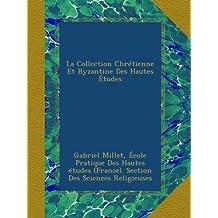 La Collection Chrétienne Et Byzantine Des Hautes Études