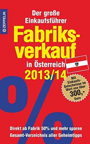 Fabriksverkauf in Österreich - 2013/14: Der große Einkaufsführer mit Einkaufsgutscheinen im Wert von über 300,- Euro