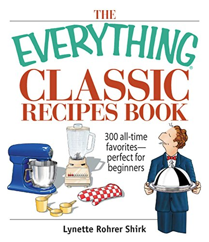 The Everything Classic Recipes Book: 300 All-time Favorites Perfect for Beginners (Everything®)