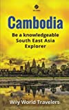Cambodia: A Concise History, Language, Culture, Cuisine, Transport and Travel Guide (Be a Knowledgeable South East Asia Explorer) (Volume 2)
