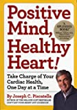 Positive Mind, Healthy Heart!: Take Charge of Your Cardiac Health, One Day at a Time
