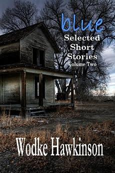 Blue, Selected Short Stories Vol. Two by [Hawkinson, Wodke]