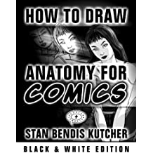 How to Draw Anatomy for Comics (B&W Saver): (132 Pages): From the Author of How to Draw Amazing Manga (How to Draw Comics & Manga Book 4)