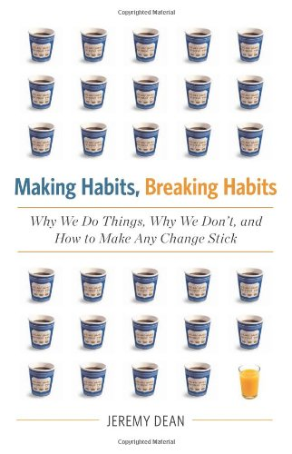Making Habits, Breaking Habits: Why We Do Things, Why We Don't, and How to Make Any Change - How Stick Make To