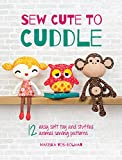 Sew Cute to Cuddle: 12 Easy Soft Toys and Stuffed Animal Sewing Patterns