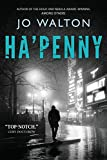Ha penny (Small Change) by Jo Walton (2013-05-14)