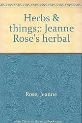 Herbs & things;: Jeanne Rose's herbal