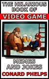 The Hilarious Book Of Video Game Memes And Jokes (English Edition)