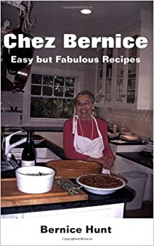 Chez Bernice: Easy but Fabulous Recipes by Bernice Kohn Hunt (2006-05-30)