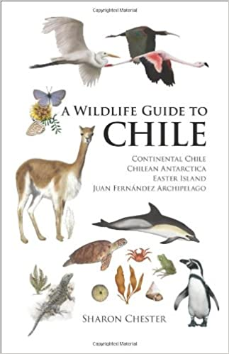 A Wildlife Guide to Chile: Continental Chile Easter Island Chilean Antarctica Juan Fern/ández Archipelago