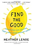 img - for Find the Good: Unexpected Life Lessons from a Small-Town Obituary Writer by Heather Lende (28-Apr-2015) Hardcover book / textbook / text book