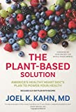 The Plant-Based Solution: America's Healthy Heart Doc's Plan to Power Your Health