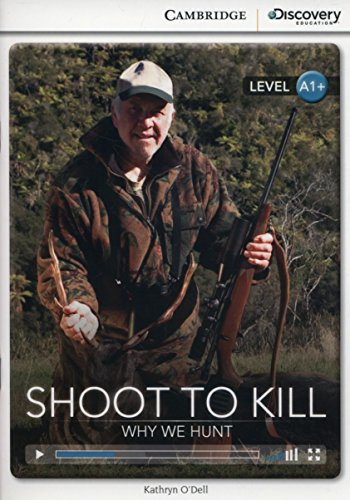 Shoot to Kill: Why We Hunt High Beginning Book with Online Access (Cambridge Discovery Interactive Readers) by Cambridge Discovery Education