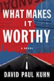 What Makes It Worthy: A Novel