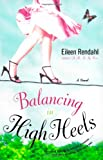 Front cover for the book Balancing in High Heels by Eileen Rendahl
