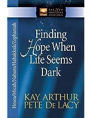 Finding Hope When Life Seems Dark: Hosea, Micah, Nahum, Habakkuk, and Zephaniah