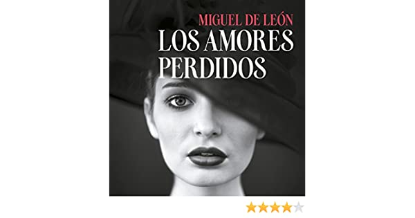 Amazon.com: Los amores perdidos [The Lost Loves] (Audible Audio Edition): Miguel de León, Mercè Montalà, Audible Studios para Penguin Random House Grupo ...