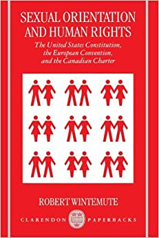 Book Sexual Orientation and Human Rights: The United States Constitution, the European Convention, and the Canadian Charter by Robert Wintemute (1997-04-17)
