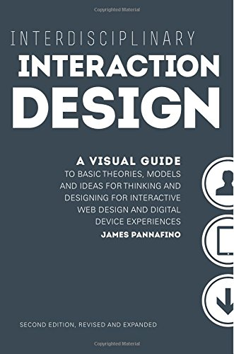 Interdisciplinary Interaction Design: A Visual Guide to Basic Theories, Models and Ideas for Thinking and Designing for Interactive Web Design and ... - Second Edition, Revised and Expanded