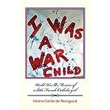 I was a War Child: World War II Memoir of a little French Catholic girl