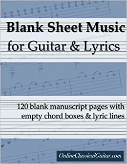 Blank Sheet Music for Guitar & Lyrics: 120 blank manuscript pages with empty chord boxes and lyric lines Paperback – November 16, 2016