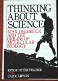 img - for Thinking About Science: Max Delbruck and the Origins of Molecular Biology book / textbook / text book