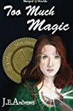 Too Much Magic, J. E. Andrews, 1469903199
