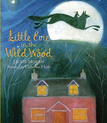 Little Evie in the Wild Wood by Jackie Morris (2013-09-24)