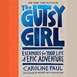 The Gutsy Girl: Escapades for Your Life of Epic Adventure | Caroline Paul