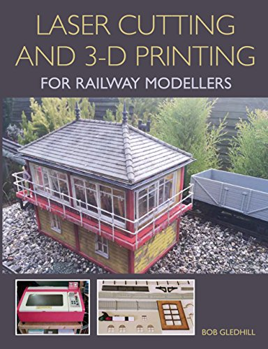 Laser Cutting and 3-D Printing for Railway Modellers (Edition Plastic Model)