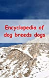 Encyclopedia of dog breeds dogs (Irish Edition)
