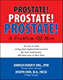 PROSTATE! PROSTATE! PROSTATE! A Problem of Men, Harold Usher and Joseph Chin, 1412089441