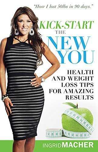 Kickstart The New You: Health and Weight Loss Tips for Amazing Results by Ingrid Macher (2016-01-05)