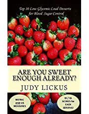 Are You Sweet Enough Already?: Low Glycemic Load Desserts for Blood Sugar Control