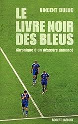 Le livre noir des Bleus, Chronique d'un désastre annoncé