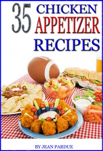 35 Chicken Appetizer Recipes by [Pardue, Jean]