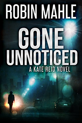Gone Unnoticed (A Kate Reid Novel Book 3) ()